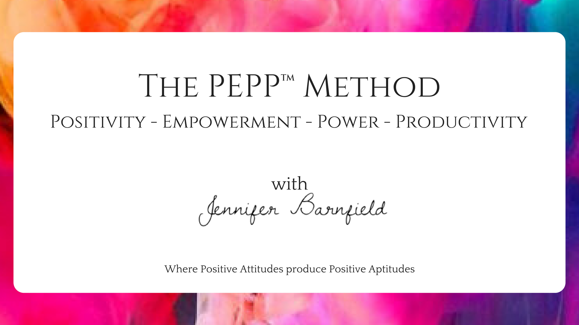 A Positive Attitude Produces A Positive Aptitude - The PEPP™ Method - The PEPP™ Method
